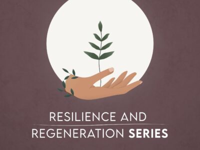 Presenting the Resilience & Regeneration Series